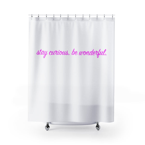 "stay curious, be wonderful. Shower Curtains 71"" x 74"" (pink on white print)"