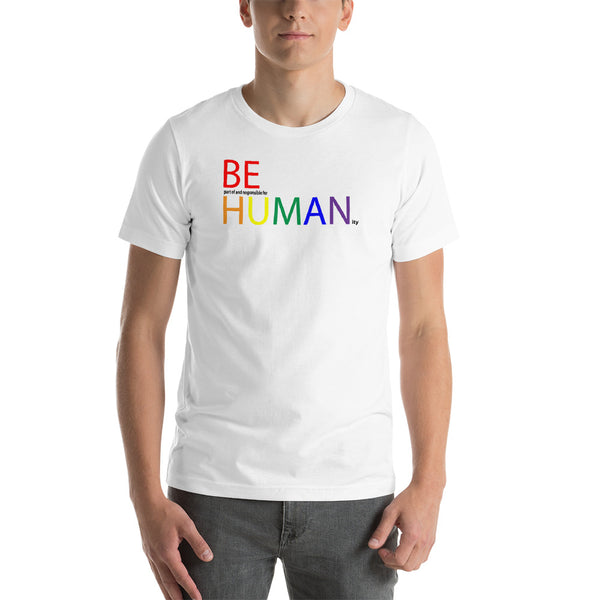 be human rainbow Short-Sleeve Unisex T-Shirt (part of and responsible for & ity in black print)