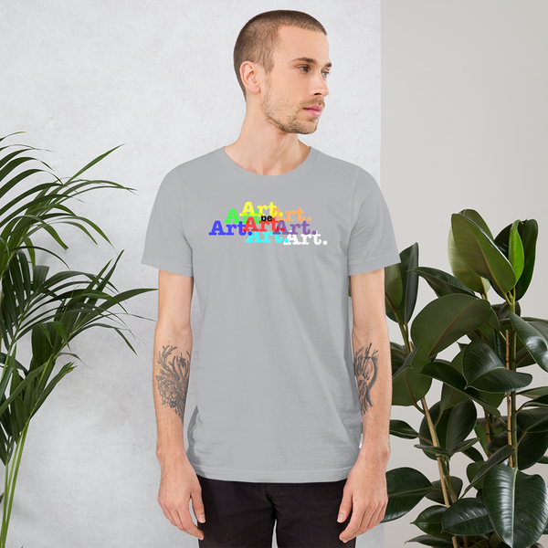 life is art. be art. be you. all gender T shirt