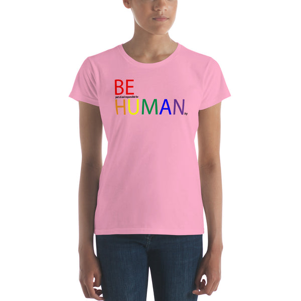 """be human"" be part of and responsible for humanity Women's short sleeve t-shirt (rainbow and black graphic)"