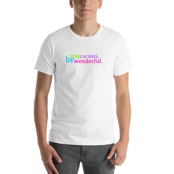 stay curious, be wonderful. all gender T-Shirt