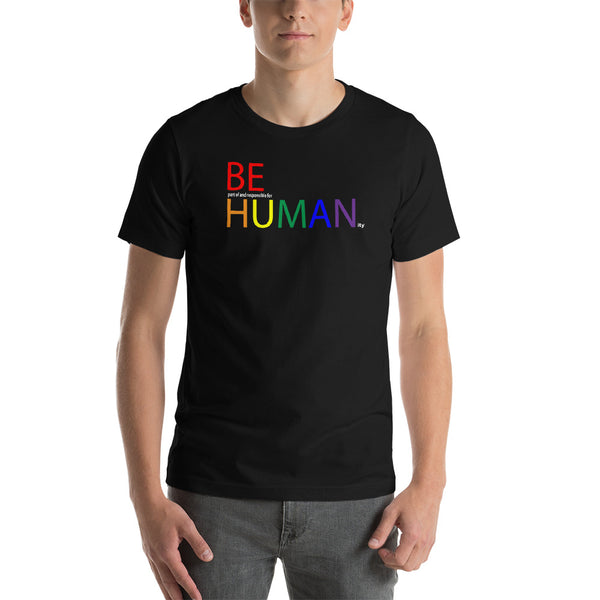 be human rainbow Short-Sleeve Unisex T-Shirt (part of and responsible for & ity white print)