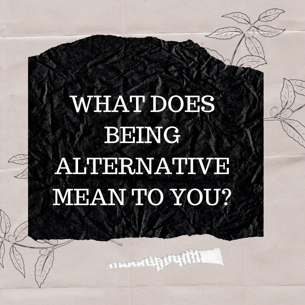 What does being Alternative mean to you?