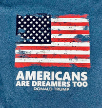 "Load image into Gallery viewer, ""Americans are Dreamers Too"" shirt"