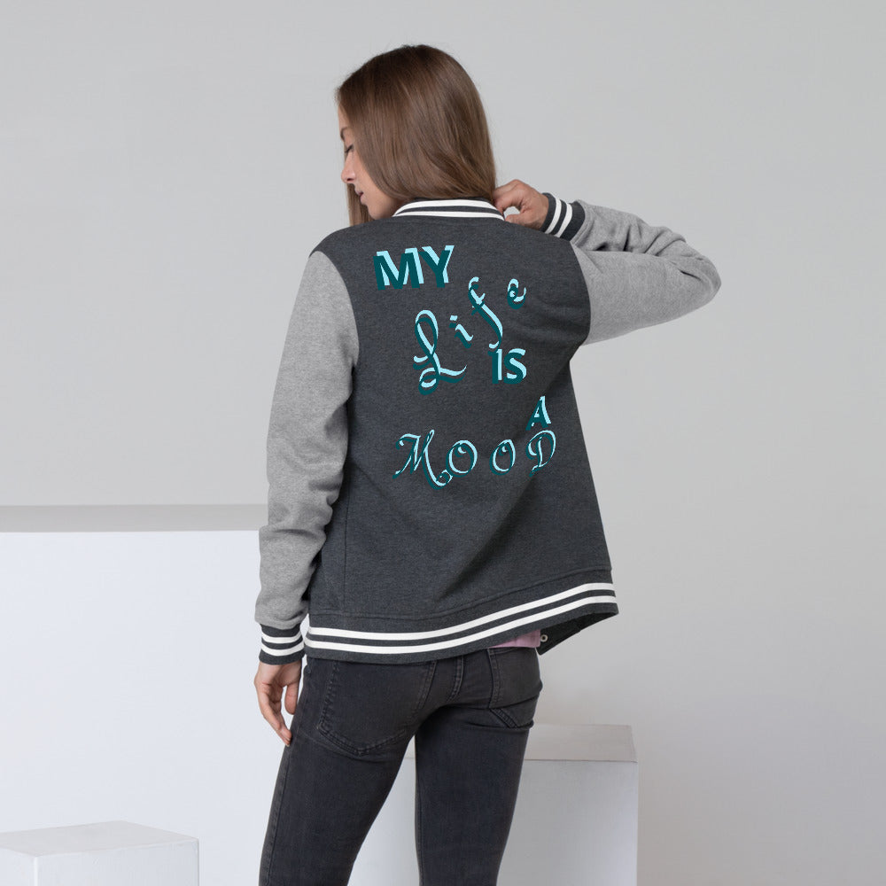 My Life Is A Mood   (Women's Letterman Jacket) - E2 Express