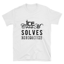 Load image into Gallery viewer, Ice Cream Solves Everything  (Unisex T-Shirt)