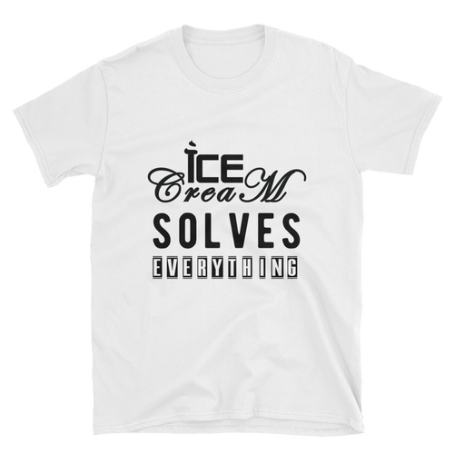 Ice Cream Solves Everything  (Unisex T-Shirt) - E2 Express