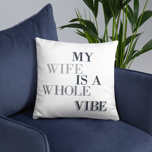 My Wife Is A Whole Vibe Basic Pillow, Wifey Gift, Pillow, Decor That Loves, Wife ViIbes, Good Vibes, Gift For Wife