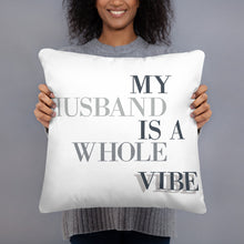 Load image into Gallery viewer, My Husband Is A Whole Vibe Basic Pillow, Great Wife Gift, Pillow Fun, Pillow Humor, Gift For Wife, Good Vibes, Husband Vibes, Pillow Fight