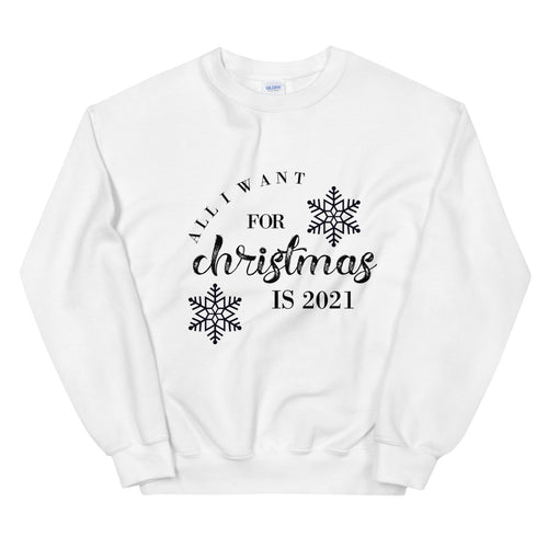 All I Want For Christmas Is 2021 Sweatshirt, Christmas Sweater For Women, Gift For Her, Trendy Christmas Shirt For Her
