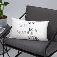 Load image into Gallery viewer, My Wife Is A Whole Vibe Basic Pillow, Wifey Gift, Pillow, Decor That Loves, Wife ViIbes, Good Vibes, Gift For Wife
