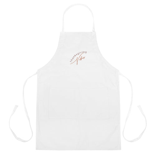 Thanksgiving Vibes Embroidered Apron, Holiday Season, Time For Thanks, Thankful, Thankfulness, Holiday Fun