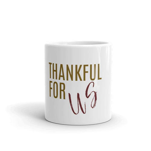 Thankful For US Mug, Thankful Mug, Mugdom, Thankful Heart, Season of Thankfulness, Mug Love