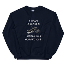 Load image into Gallery viewer, Funny Gift Sweater For Him I Don't Snore I Dream I'm A Motorcycle Unisex Sweatshirt