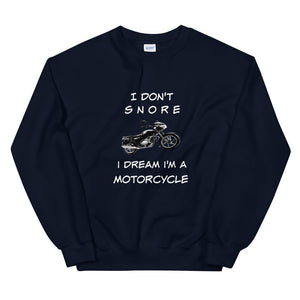 Funny Gift Sweater For Him I Don't Snore I Dream I'm A Motorcycle Unisex Sweatshirt