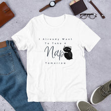 Load image into Gallery viewer, Funny Tshirt With Sayings, Funny Tee Lover Gift, Hipster T Shirt I Already Want To Take A Nap Tomorrow
