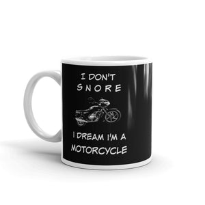 Funny Mug Gift For Him I Don't Snore I Dream I'm A Motorcycle