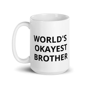 Funny Gift For Him Mug, Brother Gift, World's Okayest Brother