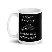 Load image into Gallery viewer, Funny Mug Gift For Him I Don't Snore I Dream I'm A Motorcycle
