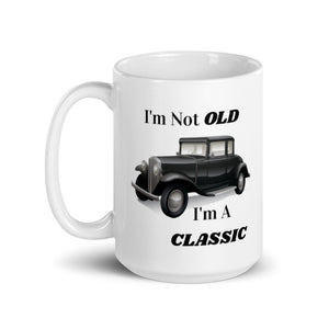 Gift For Man Best Gift For Him I'm Not OLD I'm A CLASSIC