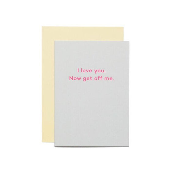 I love you. Now get off me. Greeting Card