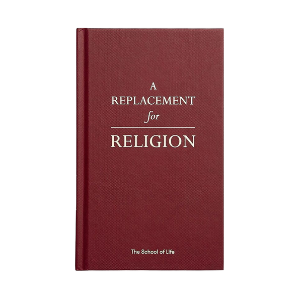 Front cover of A replacement for religion, a book by the school of life that takes the best of different religions and adapts it to use in modern times