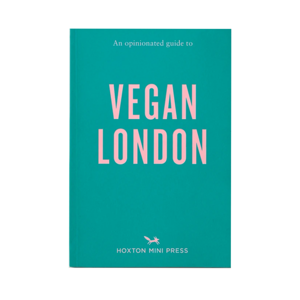 Vegan London : an Opinionated Guide by Hoxton Mini Press