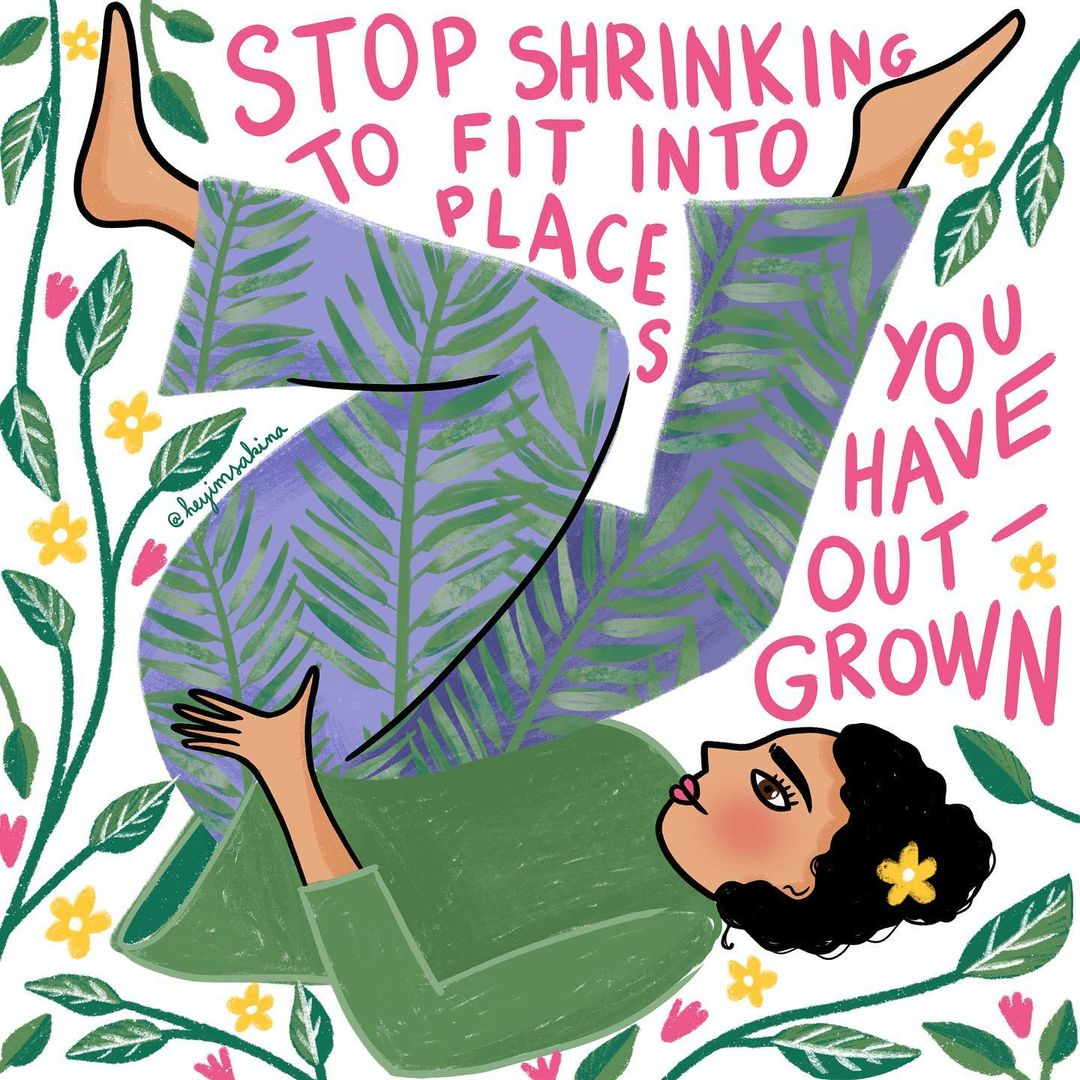 Sakina Saidi - illustration - STOP SHRINKING TO FIT INTO PLACES YOU HAVE OUTGROWN - Cuemars