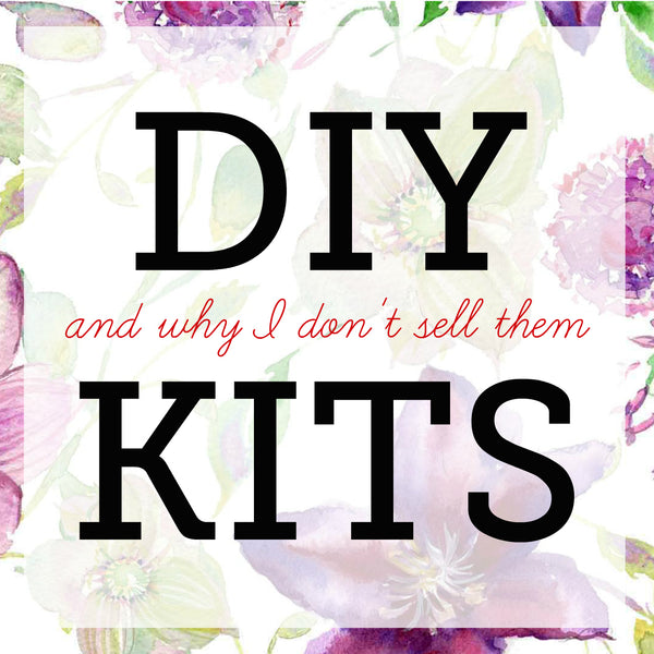 DIY Kits: and why I don't sell them