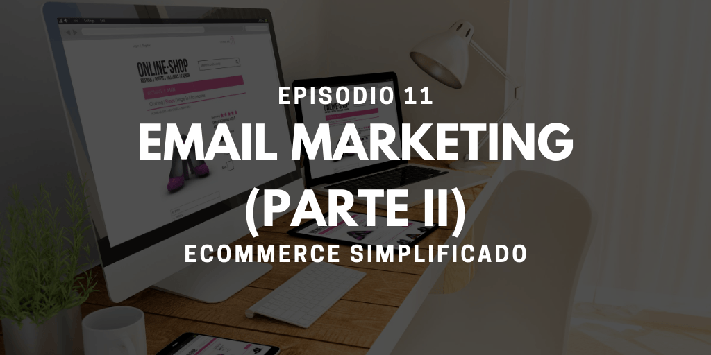 Episodio 11 - Email Marketing (Parte II)