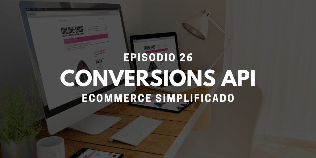 Episodio 26 - Conversions API