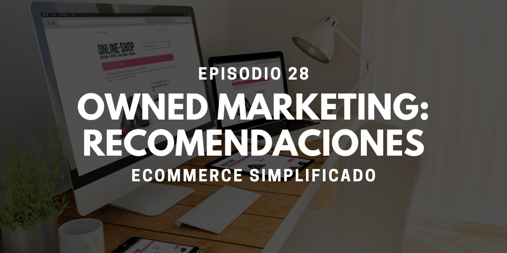 Episodio 28 - Owned marketing: Recomendaciones