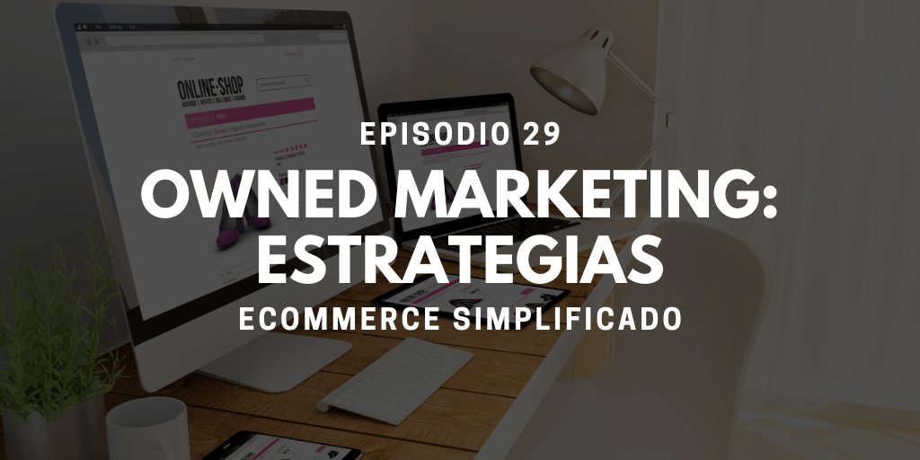 Episodio 29 - Estrategias de Owned Marketing