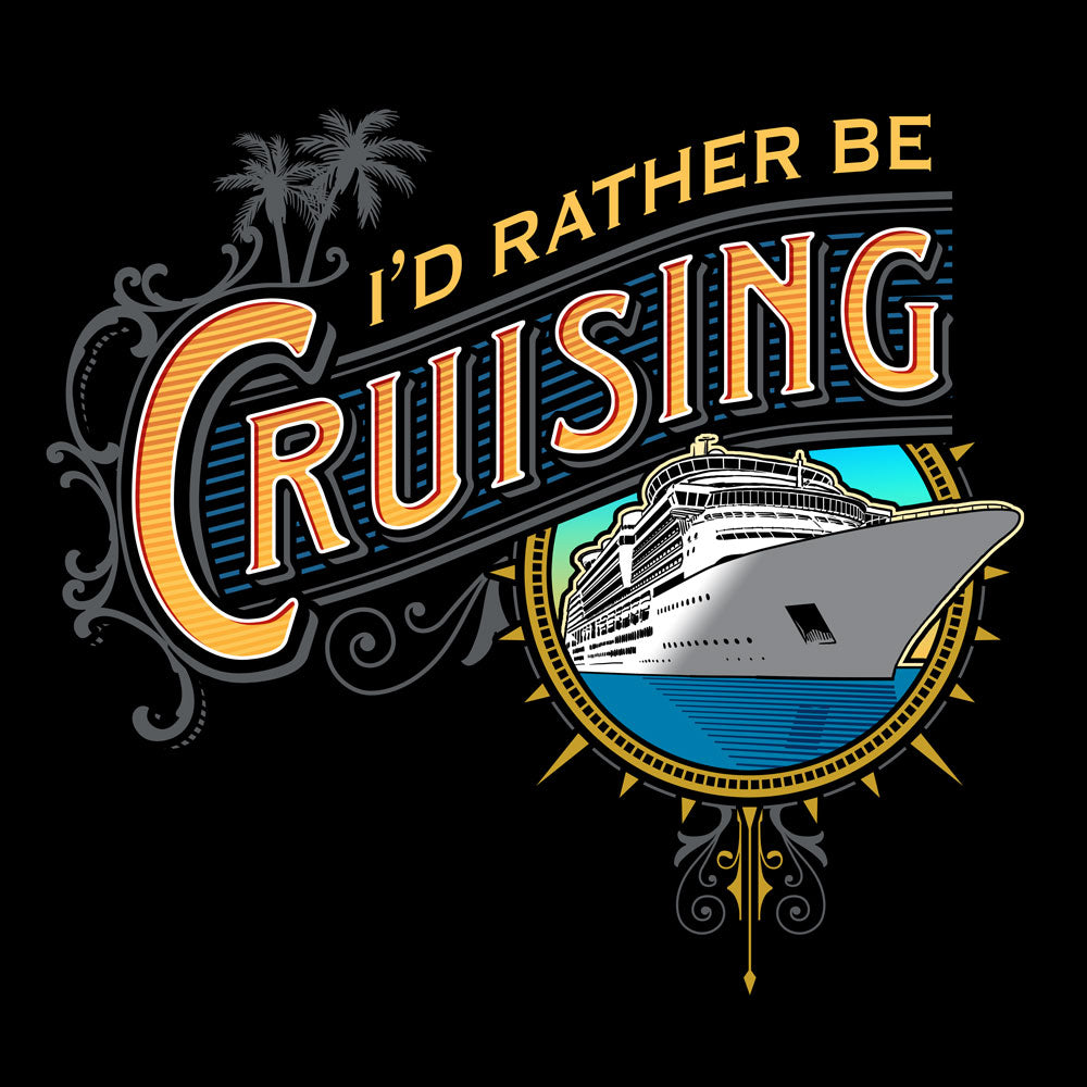 I'd Rather be Cruising | Funny Cruise T Shirt Design