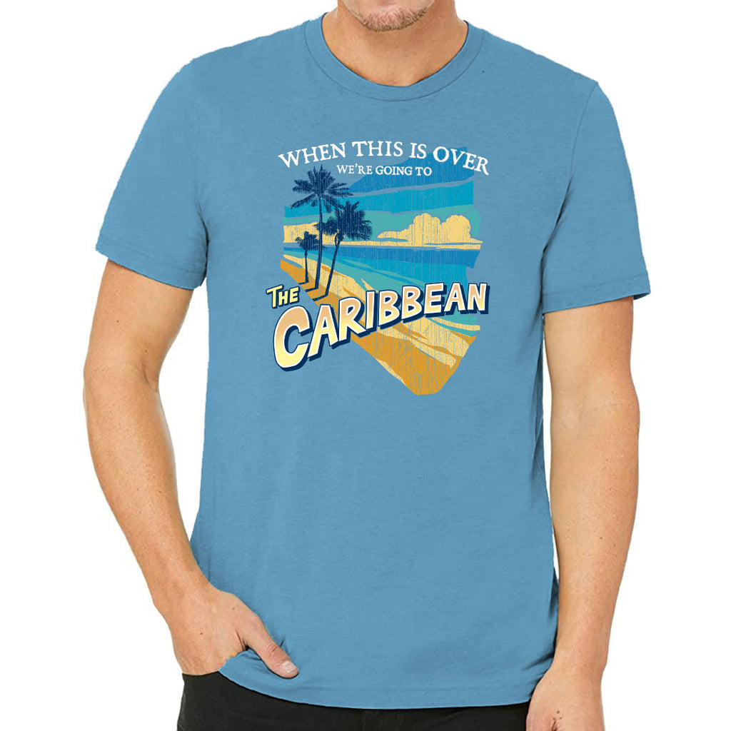 When this is over We're going to the Caribbean T-shirt