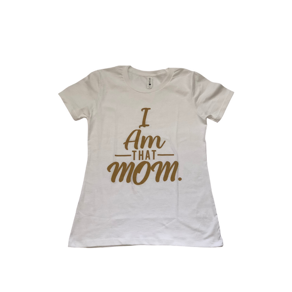 I AM -THAT- MOM: FITTED SHIRT: White & Tan
