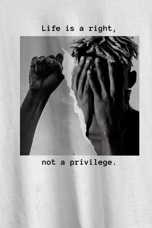 Life is a Right Not A Privilege Unisex Graphic Tee