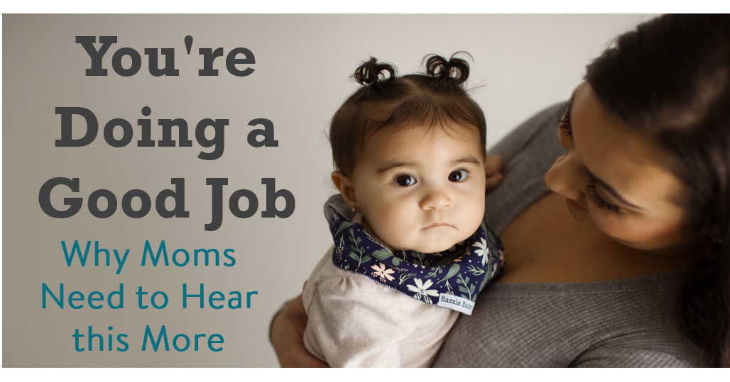 You're Doing a Good Job; Why Moms Need to Hear this More