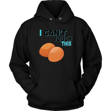 I Can't Touch This - Egg Version - Unisex Hoodie