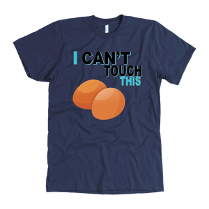 I Can't Touch This - Egg Version - Men's Shirt