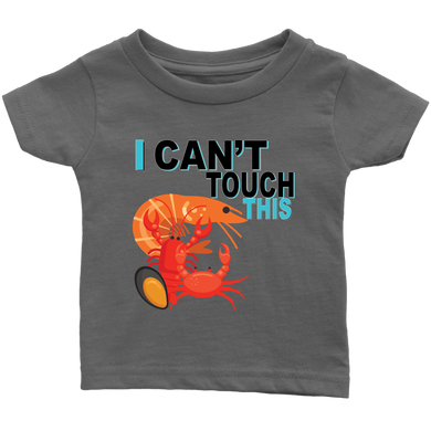I Can't Touch This - Shellfish Version - Infant T-Shirt