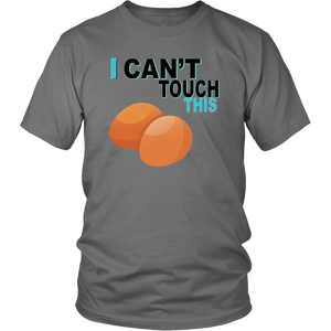 I Can't Touch This - Egg Version - Unisex Shirt