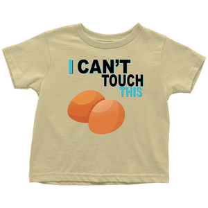 I Can't Touch This - Egg Version - Toddler T-Shirt