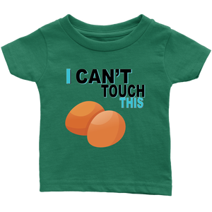 I Can't Touch This - Egg Version - Infant T-Shirt