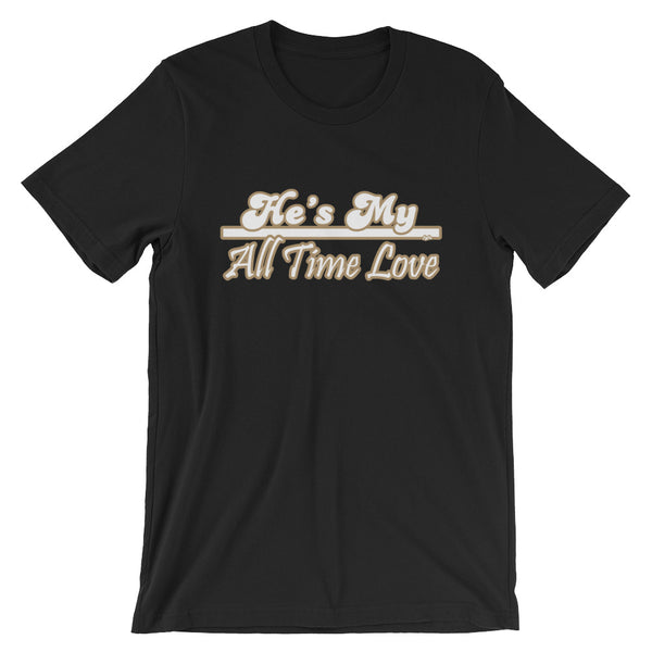 He's My All Time Love Graphic T-Shirt - For Grown Folks Only Merch