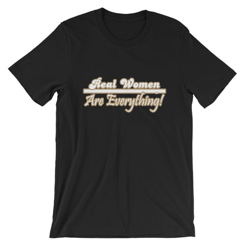 Real Women Are Everything T-Shirt - For Grown Folks Only Merch