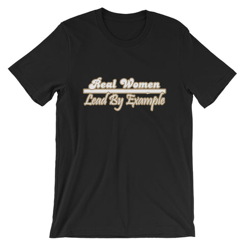 Real Women Lead By Example T-Shirt - For Grown Folks Only Merch