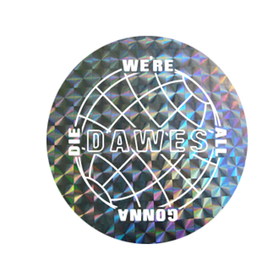 Dawes We're All Gonna Die Round Holograph Sticker