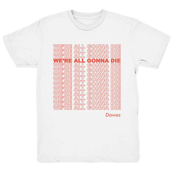 We're All Gonna Die Tour White T Shirt