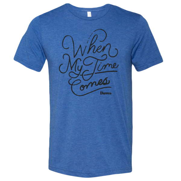 When My Time Comes Blue T Shirt